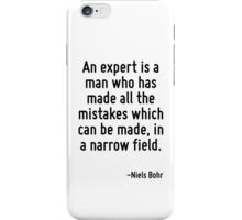 An expert is a man who has made all the mistakes which can be made, in a narrow field. iPhone Case/Skin