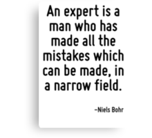 An expert is a man who has made all the mistakes which can be made, in a narrow field. Canvas Print