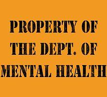 Property Of The Dept. Of Mental Health by enfuego360