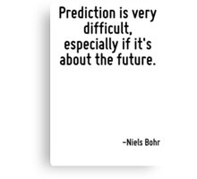 Prediction is very difficult, especially if it's about the future. Canvas Print