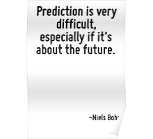 Prediction is very difficult, especially if it's about the future. Poster