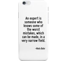 An expert is someone who knows some of the worst mistakes, which can be made, in a very narrow field. iPhone Case/Skin