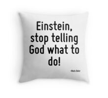 Einstein, stop telling God what to do! Throw Pillow