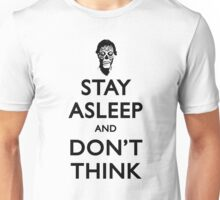 Stay Asleep And Don't Think Unisex T-Shirt