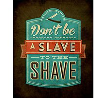 Don't be a slave to the shave Photographic Print