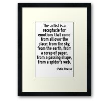 The artist is a receptacle for emotions that come from all over the place: from the sky, from the earth, from a scrap of paper, from a passing shape, from a spider's web. Framed Print