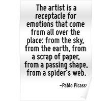 The artist is a receptacle for emotions that come from all over the place: from the sky, from the earth, from a scrap of paper, from a passing shape, from a spider's web. Poster