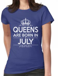 QUEEN ARE BORN IN JULY Womens Fitted T-Shirt