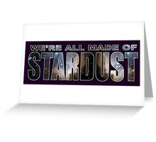 WE'RE ALL MADE OF STARDUST Greeting Card