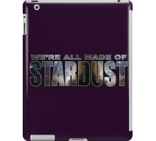 WE'RE ALL MADE OF STARDUST iPad Case/Skin