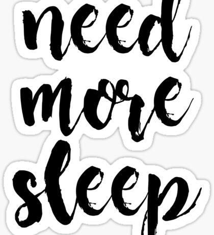 Need More Sleep | Sleepy | Sleeping Design Print Sticker
