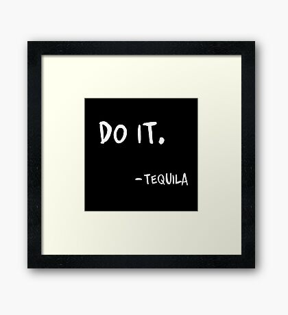 Do It Tequila   Drinking   Funny Saying Print Framed Print