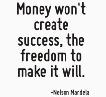 Money won't create success, the freedom to make it will. by Quotr
