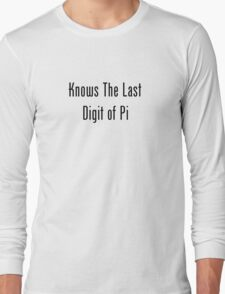 Knows The Last Digit of Pi Long Sleeve T-Shirt