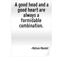 A good head and a good heart are always a formidable combination. Poster
