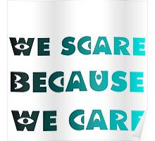 WE SCARE BECAUSE WE CARE Poster