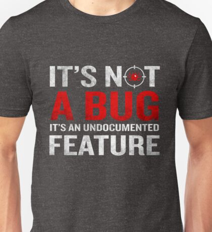 It's Not A Bug Funny Developer Programming Meaning Unisex T-Shirt