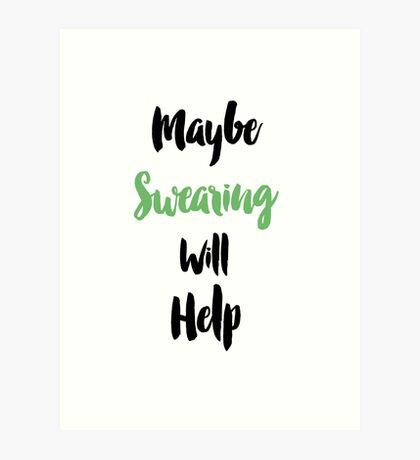 Maybe Swearing will Help Art Print