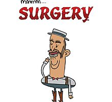 Mmmm Surgery Photographic Print