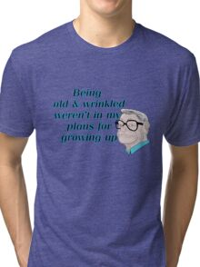 Being Old and Wrinkled...(Male) Tri-blend T-Shirt