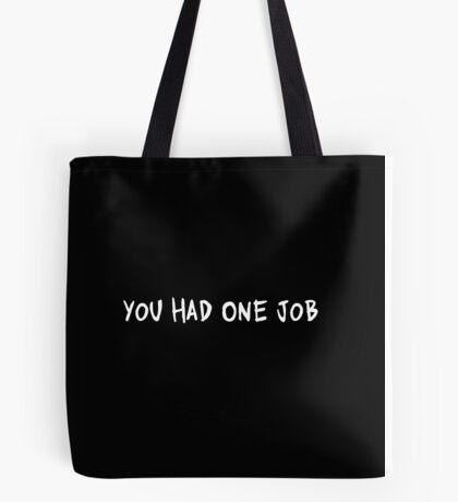 You Had One Job | Funny Quote | Humor Saying Print Tote Bag