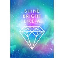 Shine bright like a <> Photographic Print