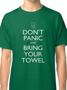 Don't panic and bring your towel Classic T-Shirt