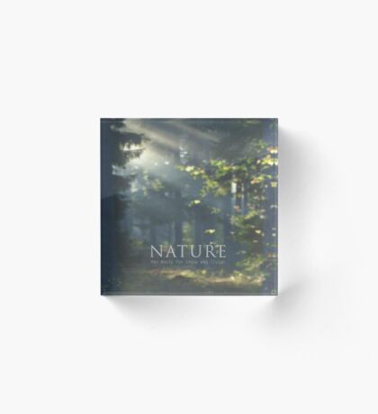 Nature has music for those who listen Acrylic Block