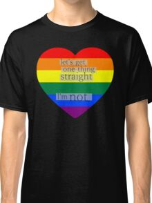 Let's get one thing straight, I'm not - LGBT heart flag Classic T-Shirt