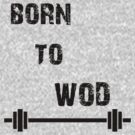 Born To WOD by jack-bradley