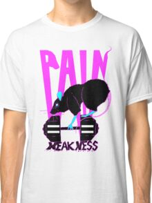 Pain equals weakness Classic T-Shirt
