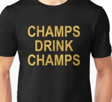 CHAMPS DRINK CHAMPS Unisex T-Shirt