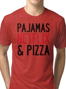 PAJAMAS NETFLIX & PIZZA Tri-blend T-Shirt
