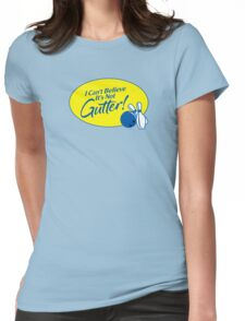 I Can't Believe It's Not Gutter! Womens Fitted T-Shirt
