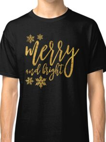 merry and bright gold Classic T-Shirt
