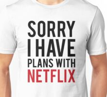 SORRY I HAVE PLANS WITH NETFLIX Unisex T-Shirt