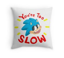 You're Too Slow Throw Pillow