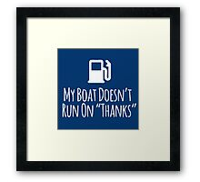 Hilarious Limited Edition 'My Boat Doesn't Run on Thanks' T-Shirt Framed Print