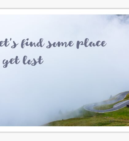 Let s find some place to get lost Sticker