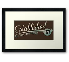 Established '67 Aged to Perfection Framed Print