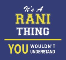 It's A RANI thing, you wouldn't understand !! by satro