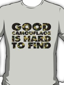 Good camouflage is hard to find T-Shirt