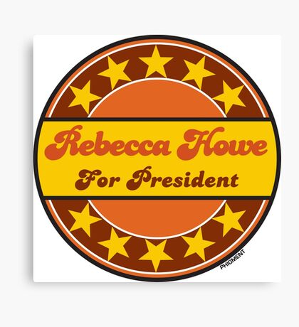 REBECCA HOWE FOR PRESIDENT Canvas Print