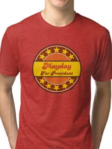 MAYDAY FOR PRESIDENT Tri-blend T-Shirt