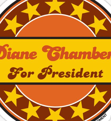 DIANE CHAMBERS FOR PRESIDENT Sticker