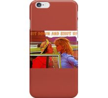 Sit Down And Shut Up iPhone Case/Skin