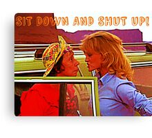 Sit Down And Shut Up Canvas Print