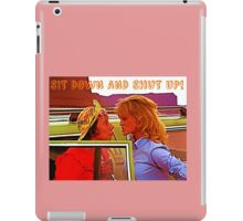 Sit Down And Shut Up iPad Case/Skin