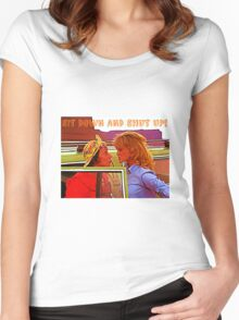 Sit Down And Shut Up Women's Fitted Scoop T-Shirt