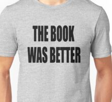 The BOOK was BETTER Funny Unisex T-Shirt